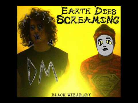 """Earth Dies Screaming - """"Space and Time and Shit"""""""