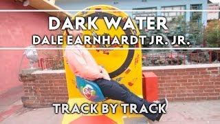 Dale Earnhardt Jr. Jr. - Dark Water [Track by Track]