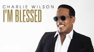Charlie Wilson - I'm Blessed (Audio)