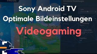 Sony Android TV: Optimale Bildeinstellungen für Videogames; Begriffe einfach erklärt