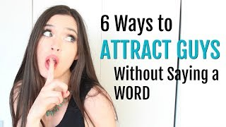 6 Ways to Attract Guys Without Saying a WORD