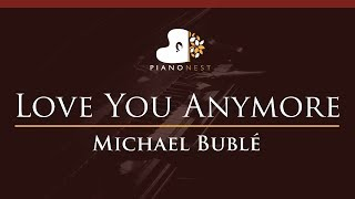 Michael Buble   Love You Anymore   HIGHER Key (Piano Karaoke  Sing Along)