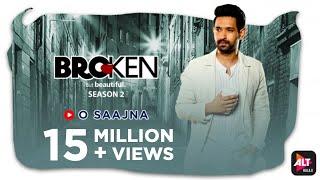 O Saajna | Akhil Sachdeva | Music Video | Broken But