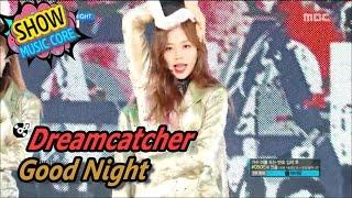 [HOT] Dreamcatcher - Good Night, 드림캐쳐 - 굿나잇 Show Music core 20170513