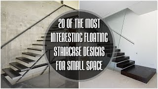 20 OF THE MOST INTERESTING FLOATING STAIRCASE DESIGNS FOR SMALL SPACE