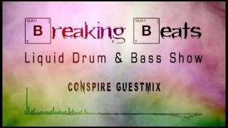 Breaking Beats Liquid Drum and Bass Mix Show Conspire Guestmix -  Sept 2015