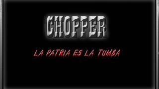 """CHOPPER """"La patria es la tumba"""""""