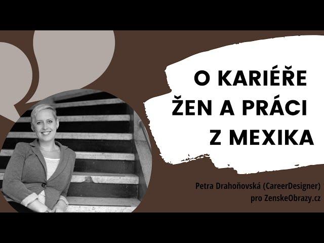 O KARIÉŘE ŽEN A PRÁCI Z MEXIKA - Petra Drahoňovská (CareerDesigner) pro ZenskeObrazy.cz (pouze mp3)