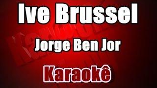 Ive Brussel - Jorge Ben Jor - Karaoke