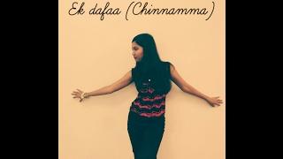 Ek Dafaa - Arjun Kanungo ( Chinnamma ) | Choreographed & performed by Yashi