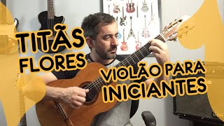 Flores (Titãs) Vídeo aula violão