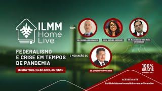 Federalismo e Crise em Tempos de Pandemia | ILMM Home Live
