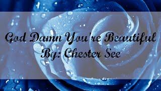 God Damn You're Beautiful - Chester See (Lyrics)