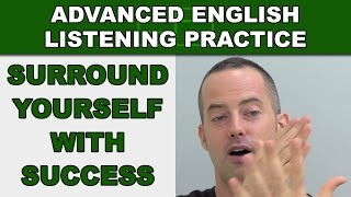 Surround Yourself With Success - Speak English Fluently - Advanced English Listening Practice - 79