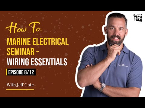 How To: Marine Electrical Seminar - Wiring Essentials - Episode 8 of 12