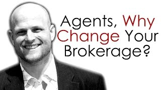 Real Estate Agents...Why Change Your Brokerage