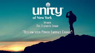 """Reclaim Your Power…Embrace Change! "" Rev. Elizabeth Longo"