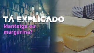 Manteiga ou margarina: qual é mais saudável? | Tá Explicado