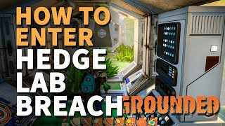 How to enter Hedge Lab Breach Grounded (Inside Locked Base)