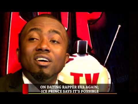 HIP TV NEWS - ON DATING RAPPER EVA AGAIN; ICE PRINCE SAYS IT'S POSSIBLE