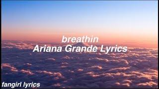 Breathin || Ariana Grande Lyrics