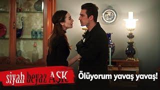Ölüyorum yavaş yavaş! - Siyah Beyaz Aşk 21. Bölüm