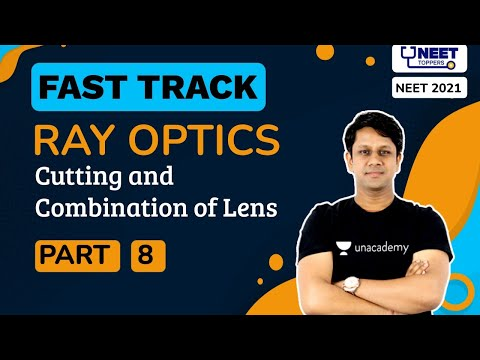 FastTrack: Ray Optics L-8 | Cutting and Combination of Lens | NEET 2021 | NEET Toppers | Gaurav G.