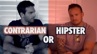 Hipster Or Contrarian? You Decide!