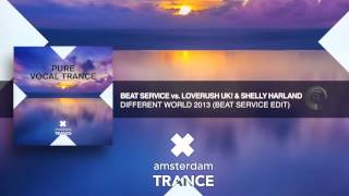 Beat Service vs. Loverush UK! & Shelly Harland - Different World 2013 (Beat Service Edit)