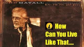 John Mayall - How Can You Live Like That? (Kostas A~171)