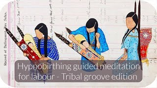 Hypnobirthing to help with labour - Tribal groove edition