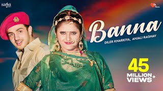 Banna | Diler Kharkiya Anjali Raghav Ruchika Jangid | New Haryanvi Folk Song 2019 | Dil Music