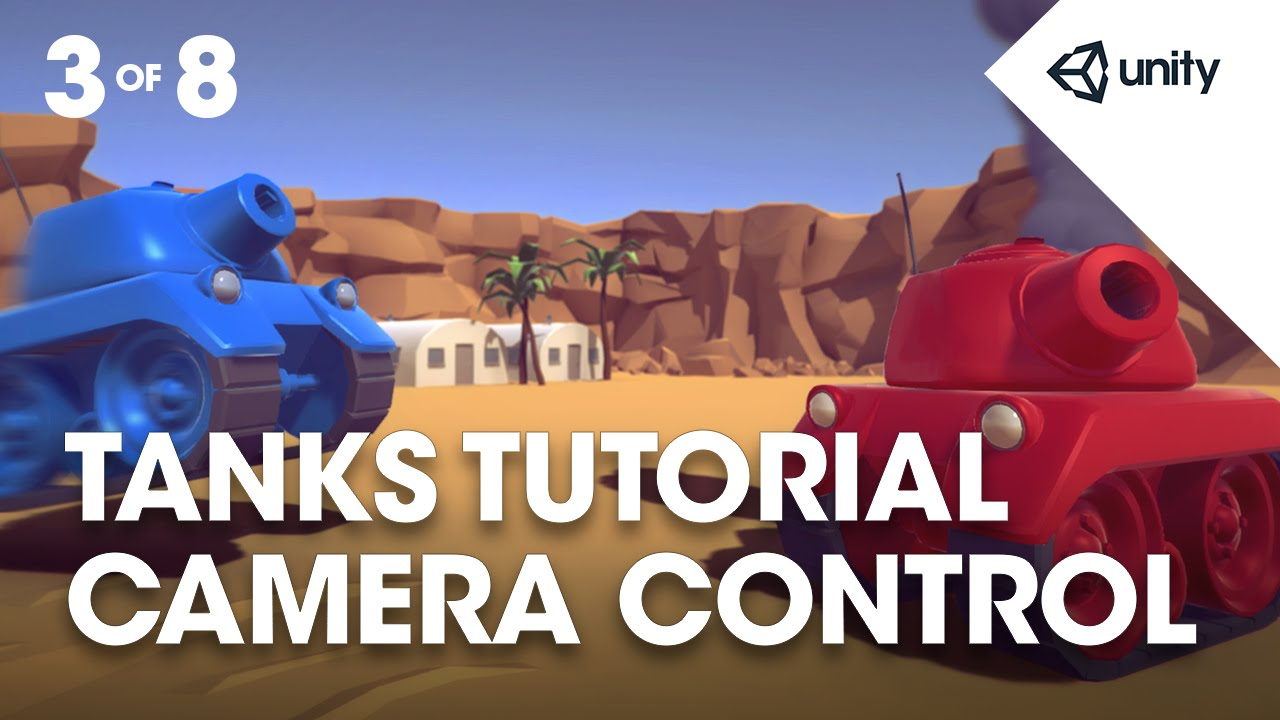 TANKS! Unity Tutorial - Phase 3 of 8 - Camera Control