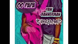 Yaw Bannerman - Oo Papa feat. Veezo & BanT (Audio)