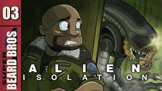Alien Isolation | Let's Play Ep. 3 | Super Beard Bros.