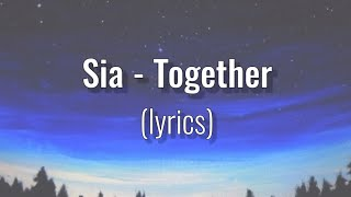 Together - Sia (lyrics)