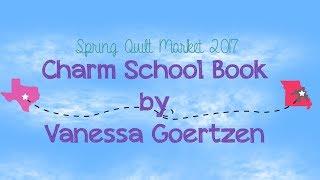Spring International Quilt Market 2017 - Charm School Book by Vanessa Goertzen of Lella Boutique