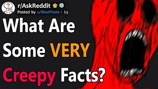 What are some VERY creepy facts? (r/AskReddit)