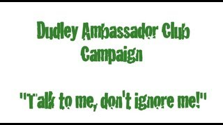 preview picture of video 'Dudley Ambassador Club - Talk to me, don't ignore me!'