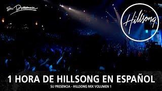 1 Hora de Hillsong En Español - Música Cristiana | Su Presencia - Hillsong Mix 1