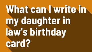 What can I write in my daughter in law's birthday card?
