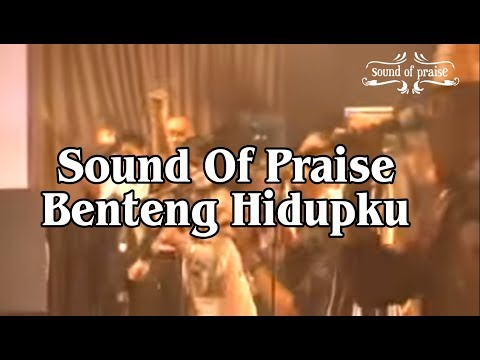 Sound Of Praise - Benteng Hidupku.mp4 Mp3