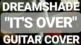 Dreamshade - It's Over (Guitar Cover)