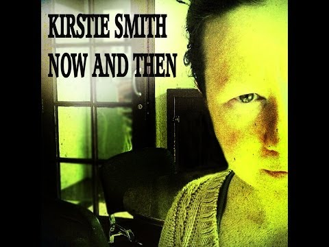 Kirstie Smith - Now and Then