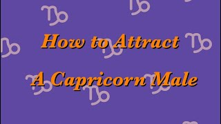 How to Attract a Capricorn Male!