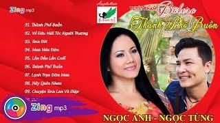 Thành Phố Buồn - Ngọc Tùng Ft. Ngọc Ánh (Album)