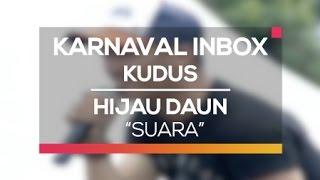 Hijau Daun   Suara (Karnaval Inbox Kudus)