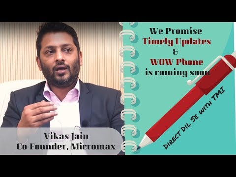 We promise timely updates & a WOW phone is coming soon: Vikas Jain Co_Founder, Micromax