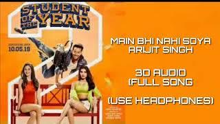 Main bhi nahi soya (3d audio)(use headphones)||Arijit Singh || full song