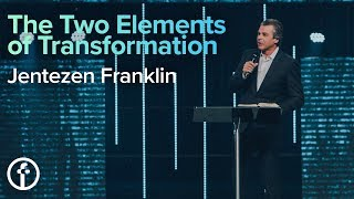 Two Elements of Transformation | Pastor Jentezen Franklin